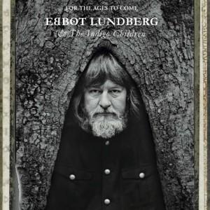 Ebbot Lundberg & The Indigo Children - For The Ages To Come